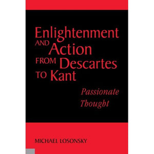 Enlightenment and Action from Descartes to Kant: Passionate Thought