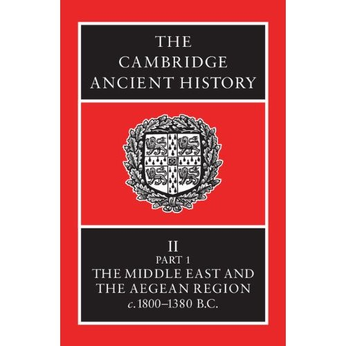 The Cambridge Ancient History, Vol. 2, Part 1: The Middle East and the Aegean Region, C 1800-1380 BC