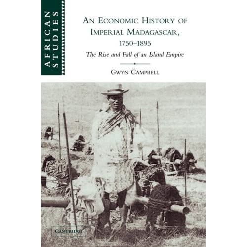 An Economic History of Imperial Madagascar, 1750-1895: The Rise and Fall of an Island Empire: 106 (African Studies, Series Number 106)