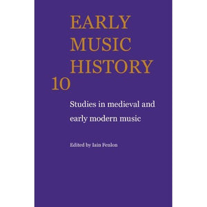 Early Music History 25 Volume Paperback Set: Early Music History: Studies in Medieval and Early Modern Music: Volume 10