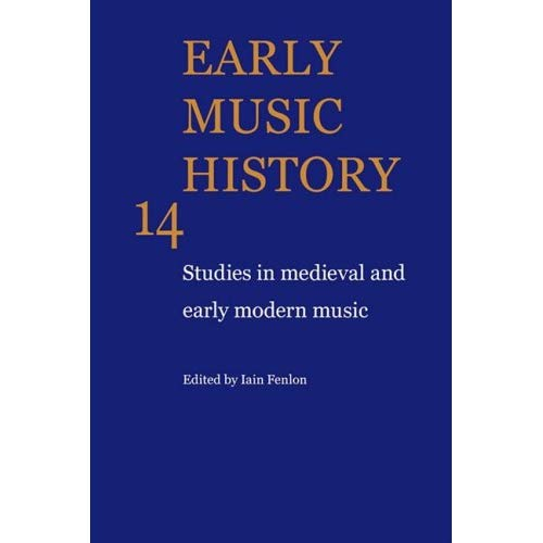 Early Music History: Studies in Medieval and Early Modern Music: Volume 14