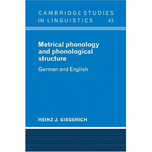 Metrical Phonology and Phonological Structure: German and English (Cambridge Studies in Linguistics)