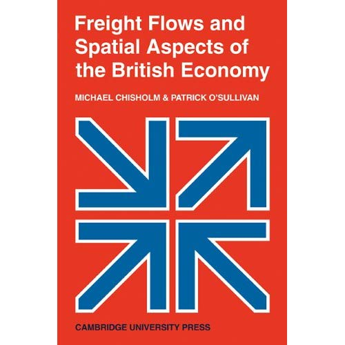 Freight Flows and Spatial Aspects of the British Economy (Cambridge Geographical Studies)
