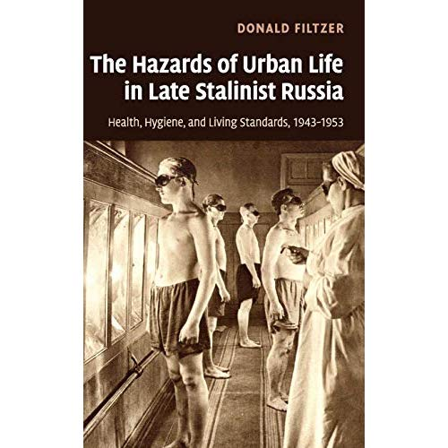 The Hazards of Urban Life in Late Stalinist Russia: Health, Hygiene, and Living Standards, 1943–1953