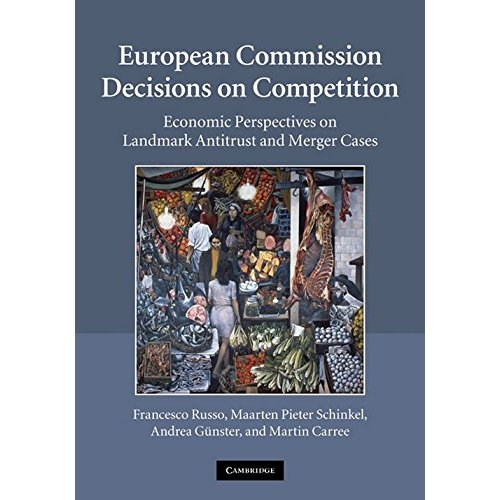 European Commission Decisions on Competition: Economic Perspectives on Landmark Antitrust and Merger Cases