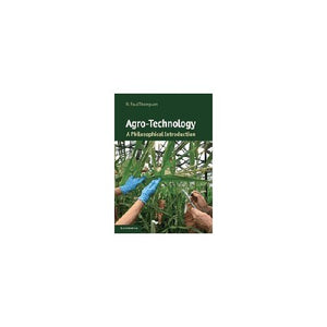 Agro-Technology: A Philosophical Introduction (Cambridge Introductions to Philosophy and Biology)