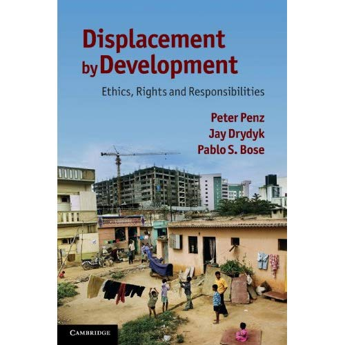 Displacement by Development: Ethics, Rights and Responsibilities