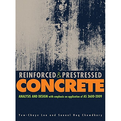 Reinforced and Prestressed Concrete: Analysis and Design with Emphasis on Application of AS 3600-2009