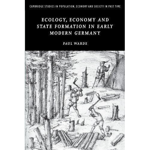 Ecology, Economy and State Formation in Early Modern Germany (Cambridge Studies in Population, Economy and Society in Past Time)