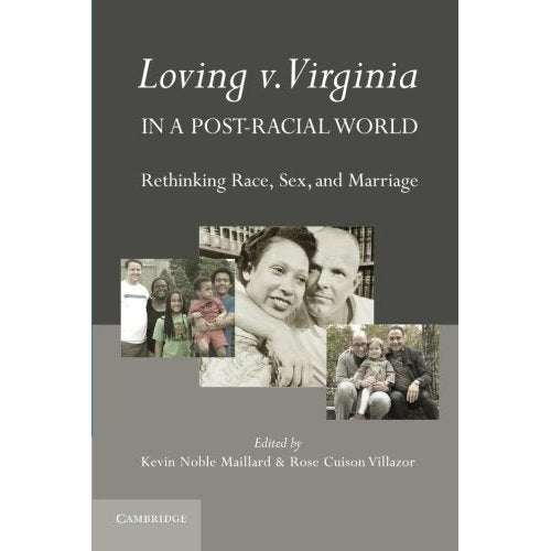 Loving v. Virginia in a Post-Racial World: Rethinking Race, Sex, and Marriage