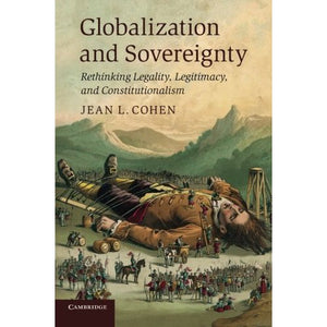 Globalization and Sovereignty: Rethinking Legality, Legitimacy, and Constitutionalism