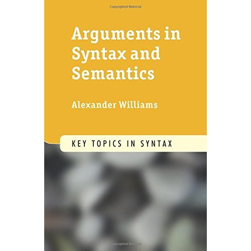 Arguments in Syntax and Semantics (Key Topics in Syntax)