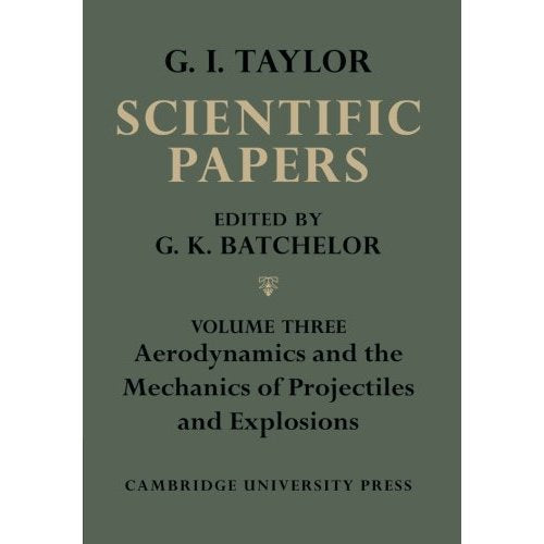 The Scientific Papers of Sir Geoffrey Ingram Taylor 4 Volume Paperback Set: The Scientific Papers of Sir Geoffrey Ingram Taylor: Volume Three ... of Projectiles and Explosions: Volume 3