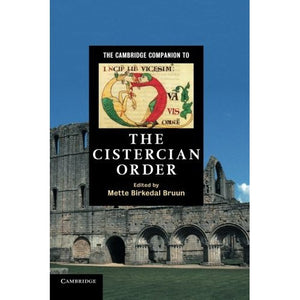 The Cambridge Companion to the Cistercian Order (Cambridge Companions to Religion)
