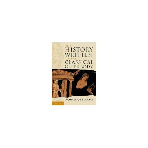 The History Written on the Classical Greek Body (The Wiles Lectures)