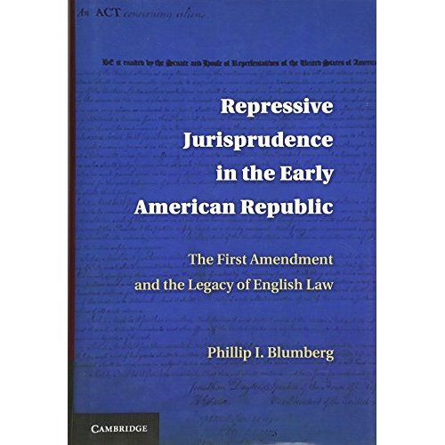 Repressive Jurisprudence in the Early American Republic: The First Amendment and the Legacy of English Law