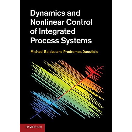 Dynamics and Nonlinear Control of Integrated Process Systems (Cambridge Series in Chemical Engineering)