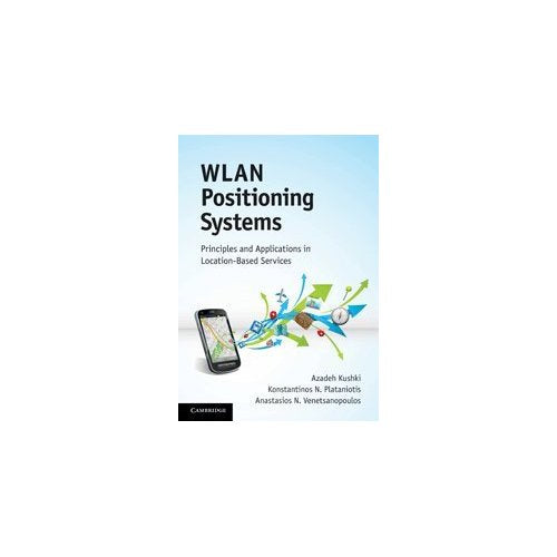 WLAN Positioning Systems: Principles and Applications in Location-Based Services