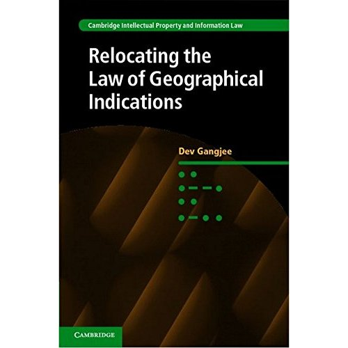 Relocating the Law of Geographical Indications (Cambridge Intellectual Property and Information Law)