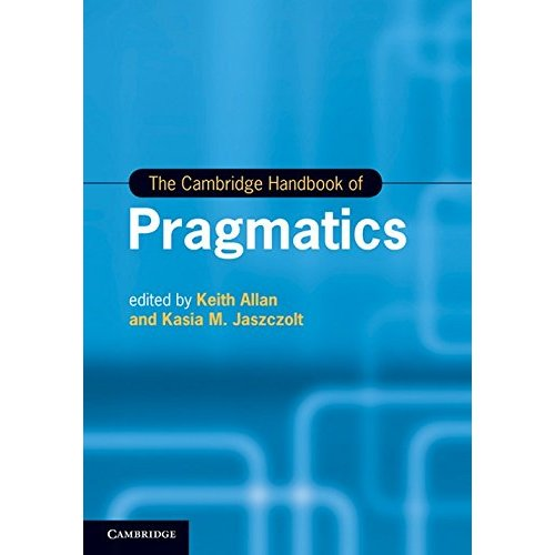 The Cambridge Handbook of Pragmatics (Cambridge Handbooks in Language and Linguistics)