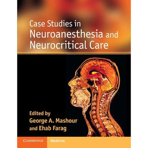Case Studies in Neuroanesthesia and Neurocritical Care (Cambridge Medicine)