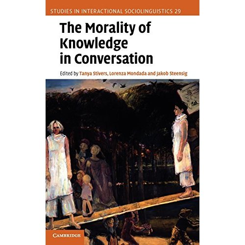 The Morality of Knowledge in Conversation (Studies in Interactional Sociolinguistics)