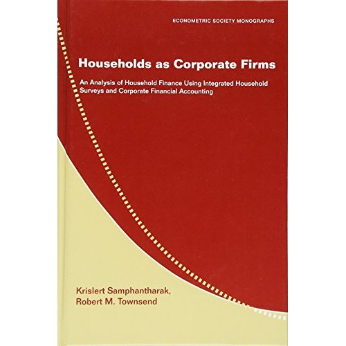 Households as Corporate Firms: An Analysis of Household Finance Using Integrated Household Surveys and Corporate Financial Accounting (Econometric Society Monographs)