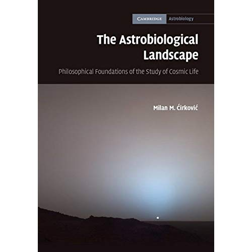 The Astrobiological Landscape: Philosophical Foundations of the Study of Cosmic Life (Cambridge Astrobiology)