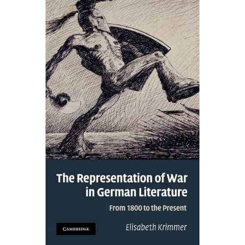 The Representation of War in German Literature: From 1800 to the Present (Cambridge Studies in American)