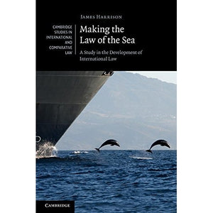 Making the Law of the Sea: A Study in the Development of International Law (Cambridge Studies in International and Comparative Law)