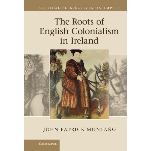 The Roots of English Colonialism in Ireland (Critical Perspectives on Empire)