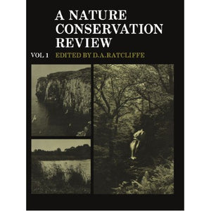 A Nature Conservation Review: The Selection of Biological Sites of National Importance to Nature Conservation in Britain Volume 1