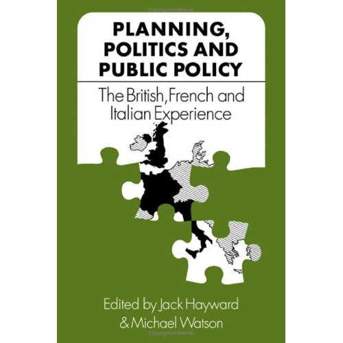 Planning, Politics and Public Policy: The British, French and Italian Experience