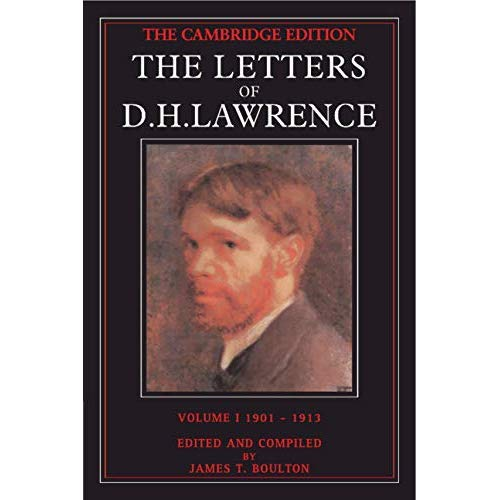 The Letters of D. H. Lawrence: Volume 1, September 1901–May 1913: September 1901-May 1913 v. 1 (The Cambridge Edition of the Letters of D. H. Lawrence)