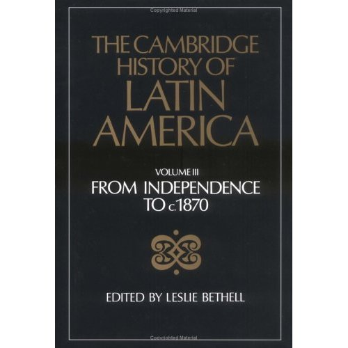 The Cambridge History of Latin America 12 Volume Hardback Set: The Cambridge History of Latin America, Vol. 3: From Independence to c. 1870