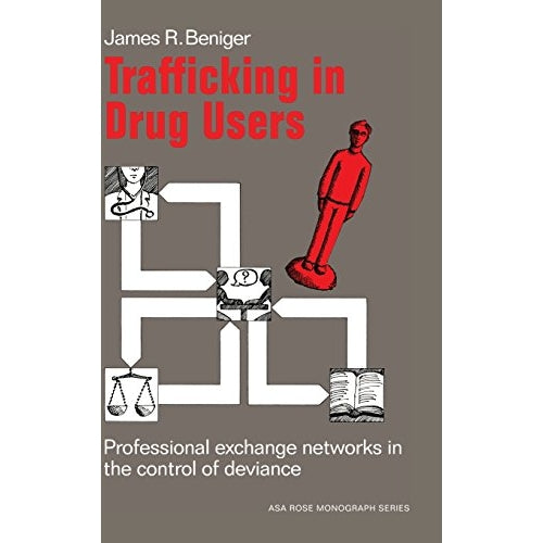 Trafficking in Drug Users: Professional Exchange Networks in the Control of Deviance (American Sociological Association Rose Monographs)