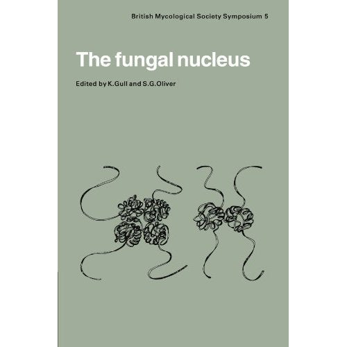 The Fungal Nucleus: Symposium of the British Mycological Society Held at Queen Elizabeth College London, September 1980 (British Mycological Society Symposia)