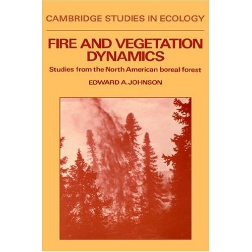 Fire and Vegetation Dynamics: Studies from the North American Boreal Forest (Cambridge Studies in Ecology)