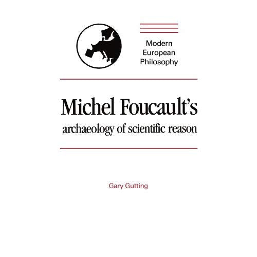 Michel Foucault's Archaeology of Scientific Reason: Science and the History of Reason (Modern European Philosophy)