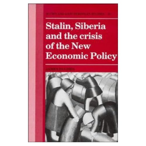 Stalin, Siberia and the Crisis of the New Economic Policy (Cambridge Russian, Soviet and Post-Soviet Studies)