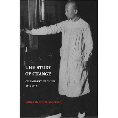 The Study of Change: Chemistry in China, 1840–1949 (Cambridge Studies in Oral and Literate Culture)
