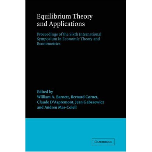 Equilibrium Theory and Applications: Proceedings of the Sixth International Symposium in Economic Theory and Econometrics: Equilibrium Theory and ... Symposia in Economic Theory and Econometrics)