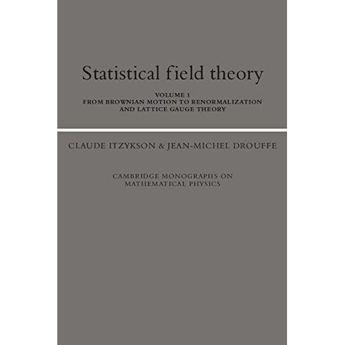 001: Statistical Field Theory: Volume 1, From Brownian Motion to Renormalization and Lattice Gauge Theory: From Brownian Motion to Renormalization and ... Monographs on Mathematical Physics)