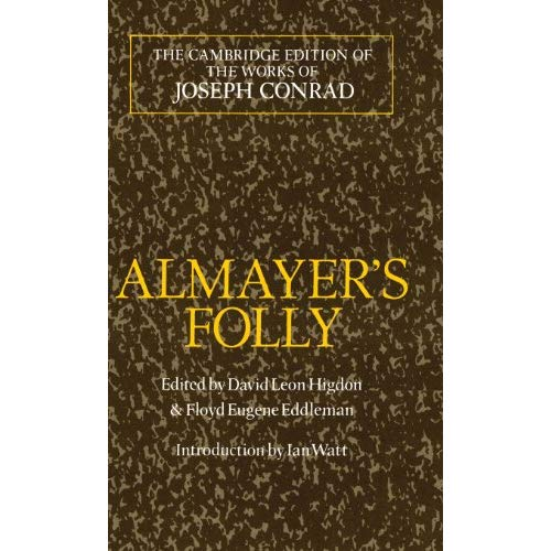 Almayer's Folly: A Story of an Eastern River (The Cambridge Edition of the Works of Joseph Conrad)