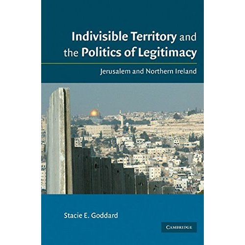 Indivisible Territory and the Politics of Legitimacy: Jerusalem and Northern Ireland