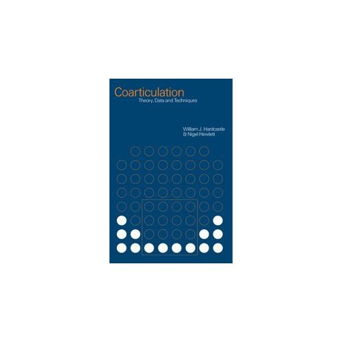 Coarticulation: Theory, Data and Techniques (Cambridge Studies in Speech Science and Communication)