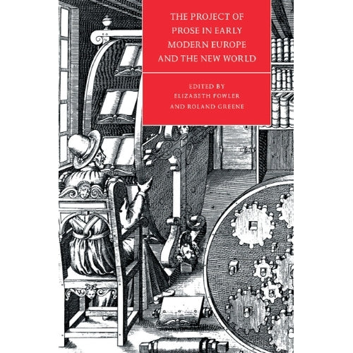 The Project of Prose in Early Modern Europe and the New World