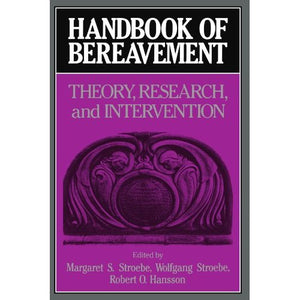 Handbook of Bereavement: Theory, Research, and Intervention