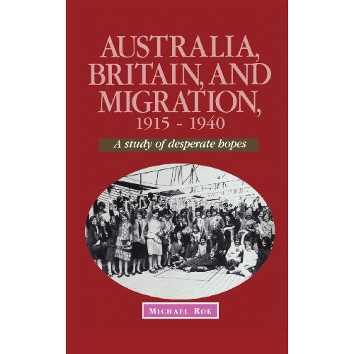 Australia, Britain and Migration, 1915-1940: A Study of Desperate Hopes (Studies in Australian History)