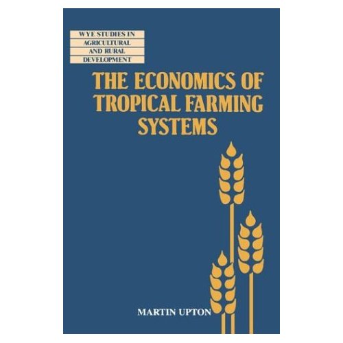 Economics Tropical Farming Systems (Wye Studies in Agricultural and Rural Development)